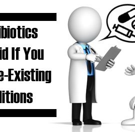 6 Antibiotics To Avoid If You Have Pre-Existing Conditions